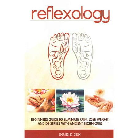 Réflexologie: Guide du débutant pour éliminer la douleur, perdre du poids et de stress avec les techniques anciennes