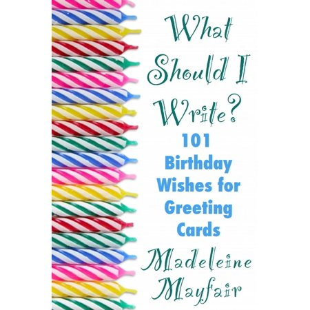 What Should I Write? 101 Birthday Wishes for Greeting Cards - eBook