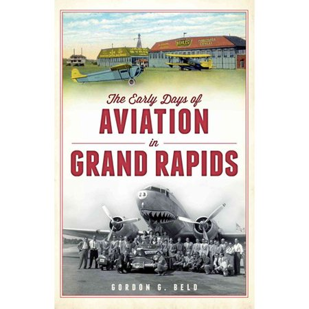 The Early Days of Aviation in Grand Rapids - Grand Rapids Halloween Usa