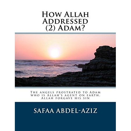 How Allah Addressed  2  Adam   The Angels Prostrated To Adam Who Is Allahs Agent On Earth  Allah Forgave His Sin