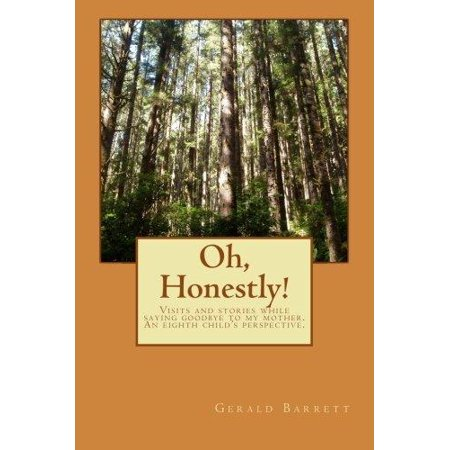 Oh, Honestly!: Visits and Stories of a Long Goodbye to My Mother. an Eighth Child's Perspective.