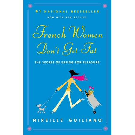 French Women Don't Get Fat : The Secret of Eating for