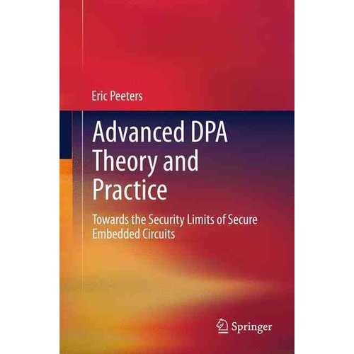 Advanced DPA Theory and Practice: Towards the Security Limits of Secure Embedded Circuits