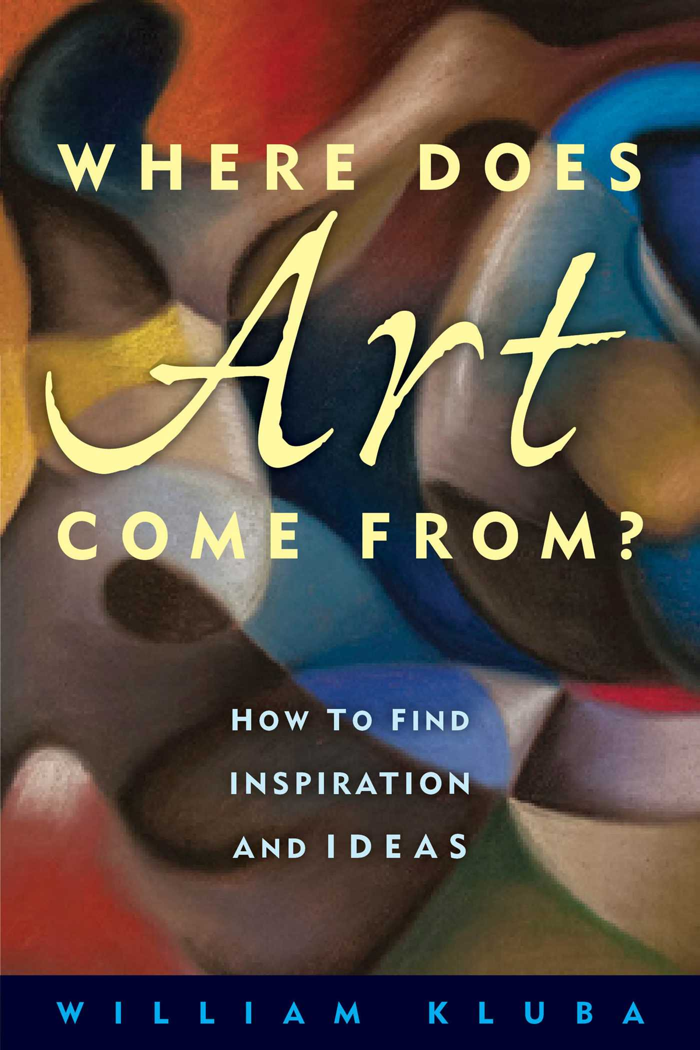 Where Does Art Come From? How to Find Inspiration and Ideas