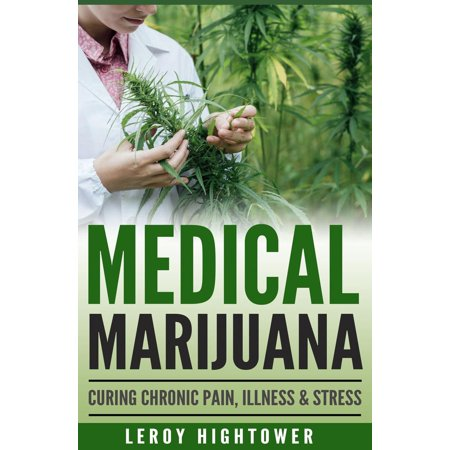 Medical Marijuana: Curing Chronic Pain, Illness and Stress - (Best Medical Marijuana For Pain)