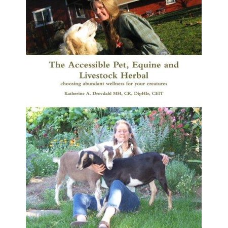 The Accessible Pet  Equine And Livestock Herbal  Choosing Abundant Wellness For Your Creatures