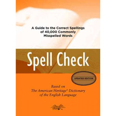 Spell Check: A Guide to the Correct Spellings of 40,000 Commonly Misspelled Words