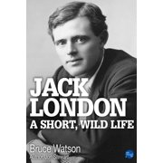 Jack London: A Short, Wild Life - eBook
