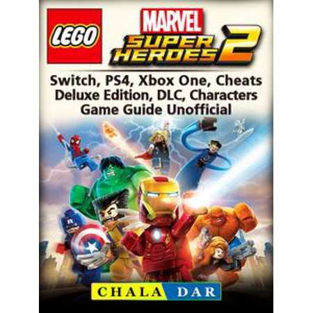 Lego Marvel Super Heroes 2, Switch, PS4, Xbox One, Cheats, Deluxe Edition, DLC, Characters, Game Guide Unofficial - - Superhero Characters