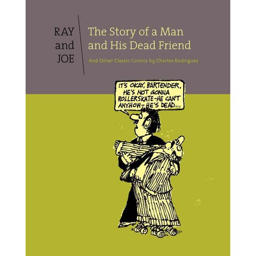 Ray & Joe: The Story of a Man and His Dead Friend and Other Classic Comics