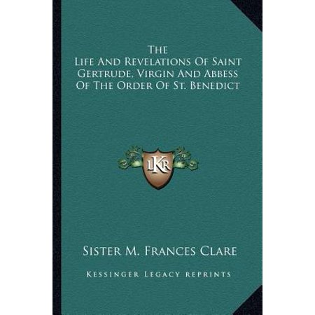 The Life and Revelations of Saint Gertrude, Virgin and Abbess of the...
