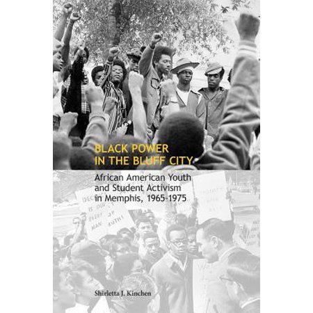 Black Power in the Bluff City : African American Youth and Student Activism in Memphis, 1965–1975 - Party City Memphis