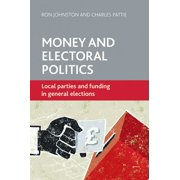 Money and Electoral Politics : Local Parties and Funding at General Elections