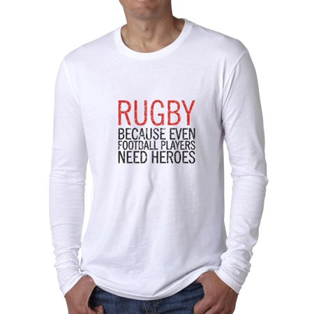 - Rugby Because Even Football Players Need Heroes Men's Long Sleeve T-Shirt