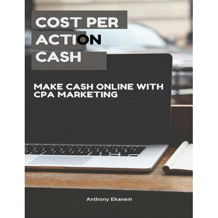 Cost Per Action Cash: Make Cash Online With Cost Per Action Marketing -