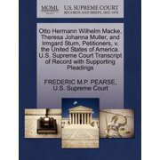 Otto Hermann Wilhelm Macke, Theresa Johanna Muller, and Irmgard Sturn, Petitioners, V. the United States of America. U.S. Supreme Court Transcript of Record with Supporting Pleadings