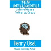 Seja Inteligente!: Um Breve Guia para Turbinar seu Cérebro - eBook