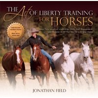 The Art of Liberty Training for Horses (Hardcover)