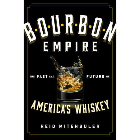 Bourbon Empire : The Past and Future of America's