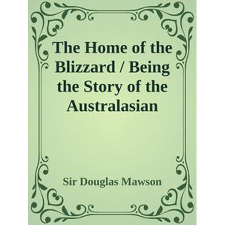 The Home of the Blizzard / Being the Story of the Australasian Antarctic Expedition, 1911-1914 - (Antarctic Expedition Cover)