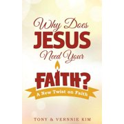 Why Does Jesus Need Your Faith?