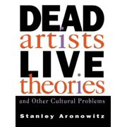 Dead Artists, Live Theories, and Other Cultural Problems