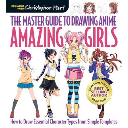 The Master Guide to Drawing Anime: Amazing Girls : How to Draw Essential Character Types from Simple