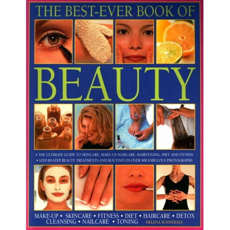 Best Ever Book of Beauty : The Ultimate Guide to Skincare, Make-Up, Haircare, Hairstyling, Fitness, Body Toning, Diet, Health and
