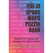 Fill-In Cross Word Puzzle Book : Decode the Puzzles and Sharpen Your Brain Power (Paperback)