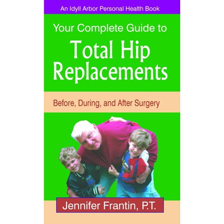 Your Complete Guide to Total Hip Replacements: Before, During, and After Surgery -
