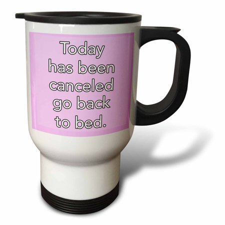 3dRose Today has been canceled go back to bed, Light Pink, Travel Mug, 14oz, Stainless Steel