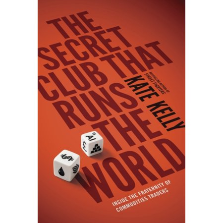 The Secret Club That Runs The World  Inside The Fraternity Of Commodity Traders  Paperback