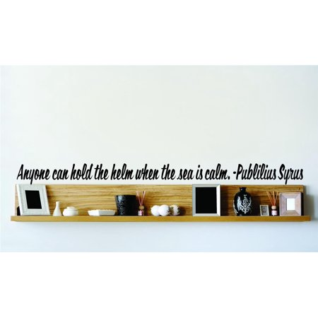 Custom Wall Decal Anyone Can Hold The Helm When The Sea Is Calm. - Publilius Syrus Wall Decal 6x20