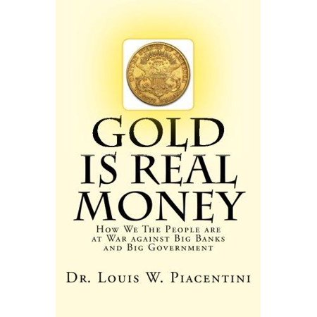 Gold Is Real Money  How We The People Are At War Against Big Banks And Big Government