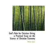 God's Rule for Christian Giving a Practical Essay on the Science of Christian Economy