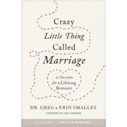 Crazy Little Thing Called Marriage : 12 Secrets for a Lifelong Romance