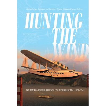 Hunting the Wind : Pan American World Airways' Epic Flying Boat Era, (Pan American Flying Boats)