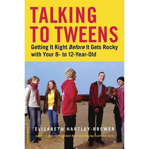 Talking To Tweens: Getting It Right Before It Gets Rocky with Your 8- to 12-Year-Old