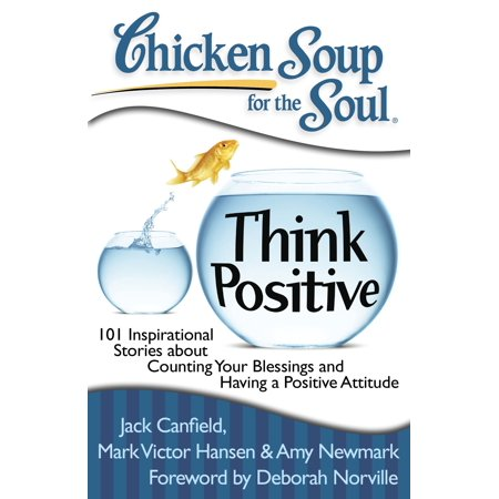 - Chicken Soup for the Soul: Think Positive : 101 Inspirational Stories about Counting Your Blessings and Having a Positive Attitude