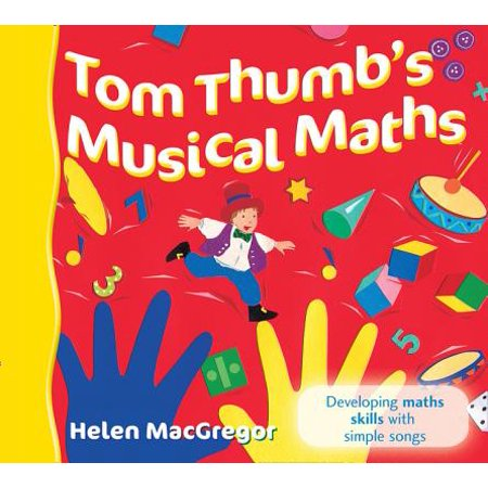 Tom Thumb's Musical Maths : Developing Maths Skills with Simple Songs