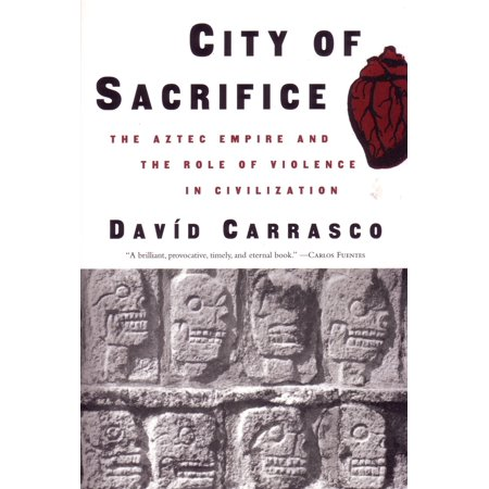 City of Sacrifice : The Aztec Empire and the Role of Violence in