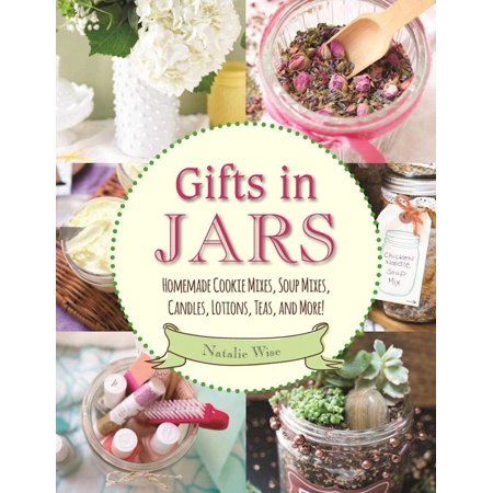 Gifts in Jars : Homemade Cookie Mixes, Soup Mixes, Candles, Lotions, Teas, and More! Gift Jar Cookie Recipes