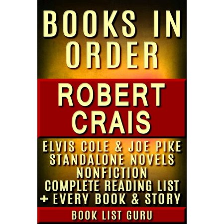 Robert Crais Books in Order: Elvis Cole and Joe Pike series, all short stories, standalone novels, and nonfiction, plus a Robert Crais Biography. - eBook