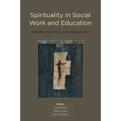 Spirituality in Social Work and Education: Theory, Practice, and Pedagogies