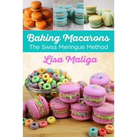 Baking Macarons: The Swiss Meringue Method - eBook - Ghost Meringues