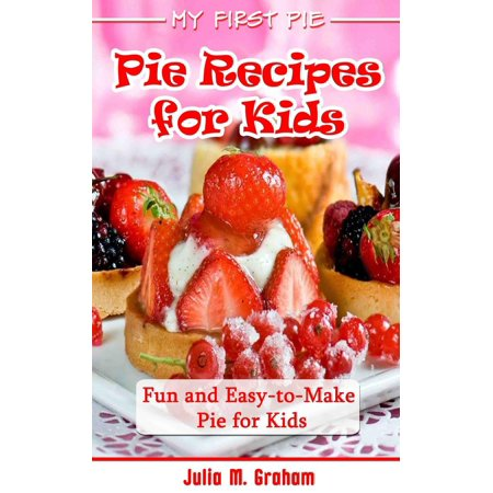My First Pie : Pie Recipes for Kids - Fun and Easy-to-Make Pie for Kids - eBook (Fun Kid Halloween Recipes)