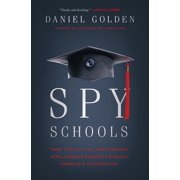 Spy Schools : How the CIA, FBI, and Foreign Intelligence Secretly Exploit America's Universities