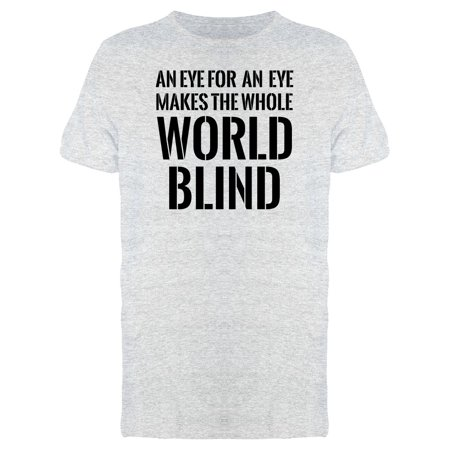 Eye For An Eye Makes World Blind Tee Men's -Image by