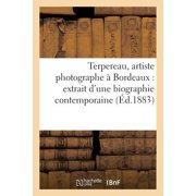 Terpereau, Artiste Photographe � Bordeaux : Extrait d'Une Biographie Contemporaine