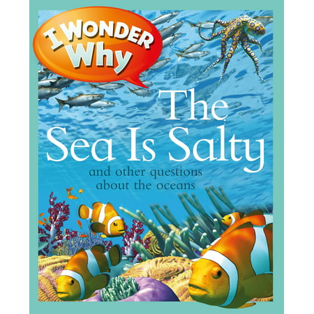 - I Wonder Why the Sea Is Salty : and Other Questions About the Oceans